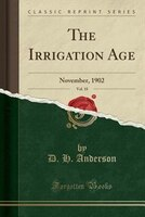 The Irrigation Age, Vol. 18: November, 1902 (Classic Reprint)