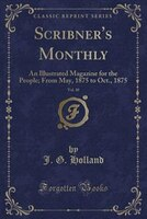 Scribner's Monthly, Vol. 10: An Illustrated Magazine for the People; From May, 1875 to Oct., 1875…