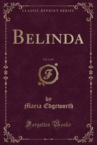 Belinda, Vol. 1 of 3 (Classic Reprint)