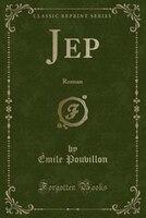 Jep: Roman (Classic Reprint)