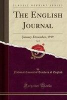 The English Journal, Vol. 8: January-December, 1919 (Classic Reprint)