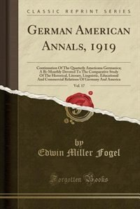 German American Annals, 1919, Vol. 17: Continuation Of The Quarterly Americana Germanica; A Bi…
