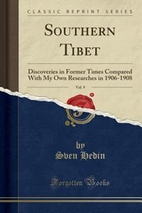 Southern Tibet, Vol. 9: Discoveries in Former Times Compared With My Own Researches in 1906-1908…