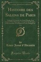 Histoire des Salons de Paris, Vol. 5: Tableaux Et Portraits du Grand Monde, Sous Louis XVI, le…