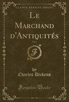 Le Marchand d'Antiquités, Vol. 1 (Classic Reprint)