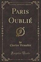 Paris Oublié (Classic Reprint)