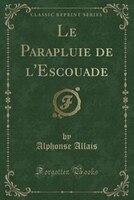 Le Parapluie de l'Escouade (Classic Reprint)