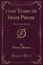 1000 Years of Irish Prose, Vol. 1: The Literary Revival (Classic Reprint)