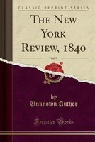The New York Review, 1840, Vol. 7 (Classic Reprint)