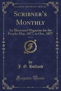 Scribner's Monthly, Vol. 14: An Illustrated Magazine for the People; May, 1877, to Oct., 1877 (Classic Reprint) de J. G. Holland