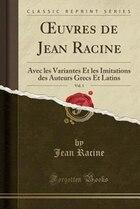 Ouvres de Jean Racine, Vol. 1: Avec les Variantes Et les Imitations des Auteurs Grecs Et Latins…
