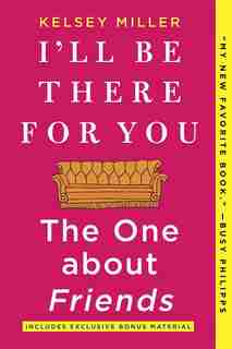 I'll Be There For You: The One About Friends: A Novel by Kelsey Miller
