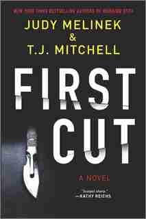 First Cut: A Novel by Judy Melinek, M.d.