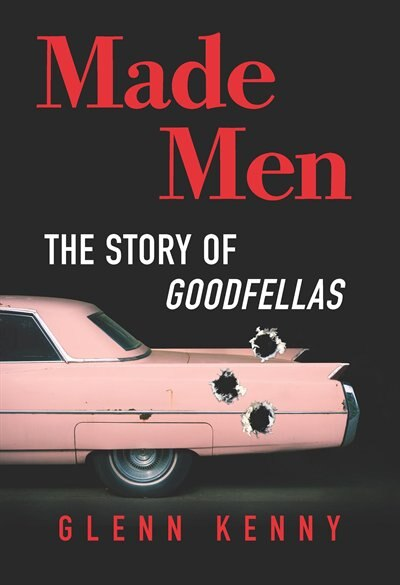 Made Men: The Story Of Goodfellas by Glenn Kenny