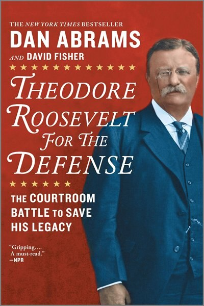 Theodore Roosevelt For The Defense: The Courtroom Battle To Save His Legacy by David Fisher