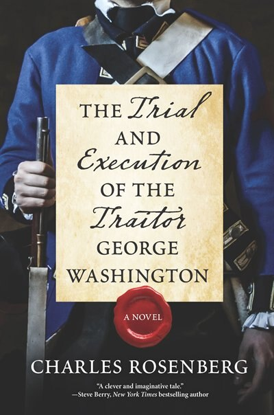 The Trial And Execution Of The Traitor George Washington by Charles Rosenberg