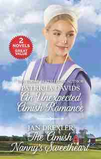 An Unexpected Amish Romance And The Amish Nanny's Sweetheart: A 2-in-1 Collection by Patricia Davids