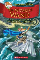 Geronimo Stilton and the Kingdom of Fantasy #9: The Wizard's Wand