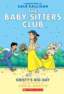 The Baby-sitters Club Graphic Novel #6: Kristy's Big Day (Full-Colour Edition): Full-Color Edition by Ann M Martin
