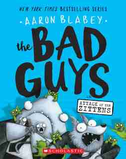 The Bad Guys In Attack Of The Zittens (the Bad Guys #4) by Aaron Blabey