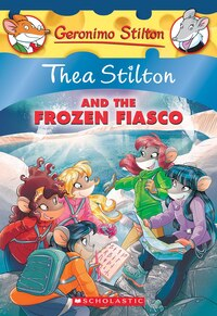 Thea Stilton #25: Thea Stilton and the Frozen Fiasco: A Geronimo Stilton Adventure