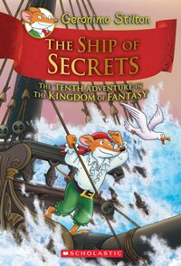 Geronimo Stilton and the Kingdom of Fantasy #10: The Ship of Secrets