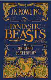 Fantastic Beasts and Where to Find Them: The Original Screenplay by J K Rowling