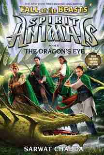 The Spirit Animals: Fall of the Beasts: Book 8: The Dragon's Eye by Sarwat Chadda