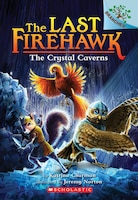 The Last Firehawk #2: The Crystal Caverns: A Branches Book