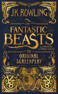 Fantastic Beasts and Where to Find Them: The Original Screenplay (Library Edition) by J K Rowling
