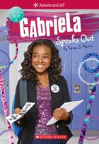 Gabriela Speaks Out (American Girl - Girl of the Year 2017, Book 2)