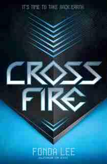 Cross Fire (an Exo Novel) by Fonda Lee