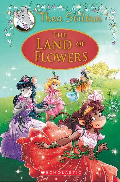 The Land Of Flowers (thea Stilton: Special Edition #6): A Geronimo Stilton Adventure by Thea Stilton