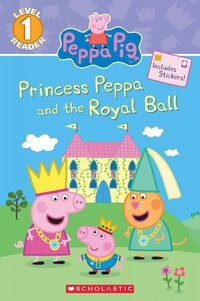 Peppa Pig: Level 1 Reader: Princess Peppa and the Royal Ball