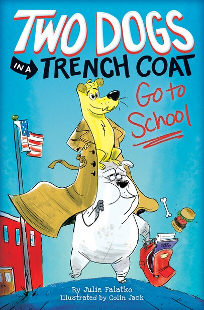 Two Dogs In A Trench Coat Go To School (two Dogs In A Trench Coat #1) by Julie Falatko
