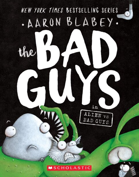 The Bad Guys In Alien Vs Bad Guys (the Bad Guys #6) by Aaron Blabey