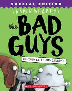 The Bad Guys In Do-you-think-he-saurus?!: Special Edition (the Bad Guys #7) by Aaron Blabey