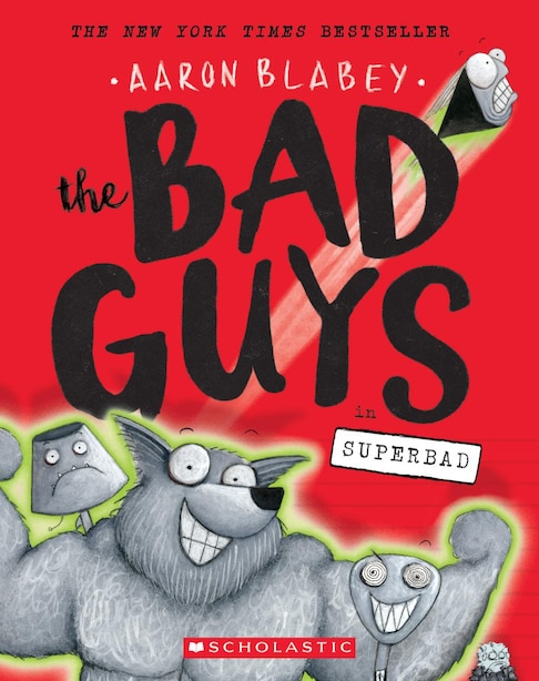 The Bad Guys In Superbad (the Bad Guys #8) by Aaron Blabey