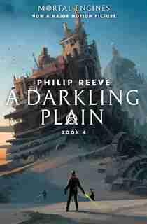 A Darkling Plain (mortal Engines, Book 4) by Philip Reeve