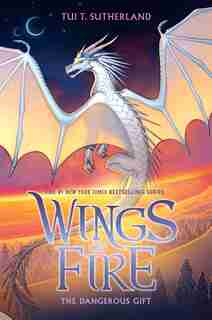 The Dangerous Gift (wings Of Fire, Book 14) by Tui T. Sutherland
