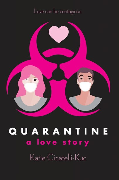 Quarantine: A Love Story by Katie Cicatelli-Kuc