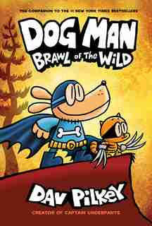Dog Man: Brawl Of The Wild: From The Creator Of Captain Underpants (dog Man #6) by Dav Pilkey