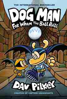Dog Man: For Whom the Ball Rolls: From the Creator of Captain Underpants (Dog Man #7) de Dav Pilkey