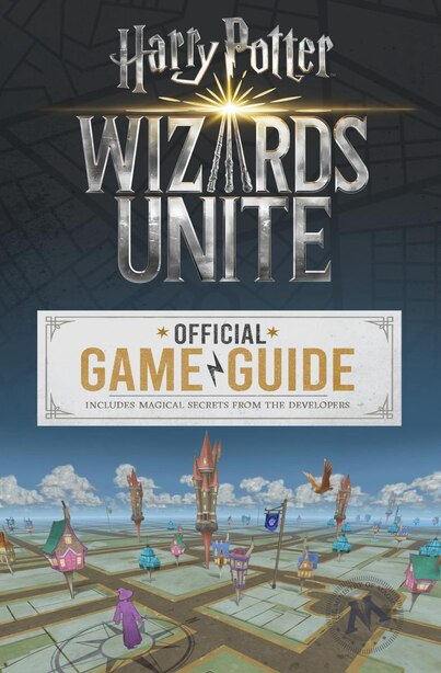 Wizards Unite: Official Game Guide (harry Potter): The Official Game Guide by Stephen Stratton
