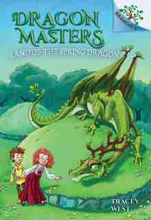 Dragon Masters #14: The Land of the Spring Dragon: A Branches Book (Library Edition) by Tracey West