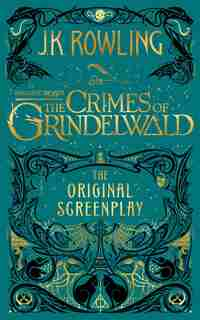 Fantastic Beasts: The Crimes Of Grindelwald - The Original Screenplay: Null by J. K. Rowling