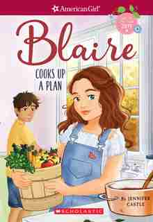 American Girl: Girl of the Year 2019, Book 2: Blaire Cooks Up a Plan by Jennifer Castle