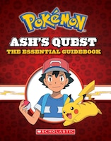 Pokemon: Ash's Quest: The Essential Guidebook: Ash's Quest from Kanto to Alola