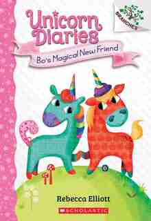 Bo's Magical New Friend: A Branches Book (unicorn Diaries #1) (library Edition) by Rebecca Elliott