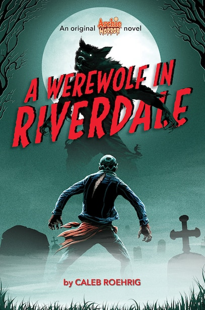 A Werewolf In Riverdale (archie Horror, Book 1) by Caleb Roehrig
